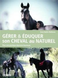 Gérer & éduquer son cheval au naturel