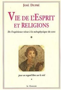 Vie de l'Esprit et des religions : De l'expérience vécue à la métaphysique du sens, pour un regard libre sur le réel