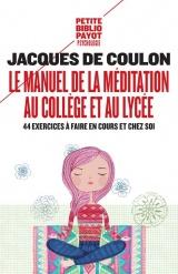 Le manuel de la méditation au collège et au lycée : 44 exercices à faire en cours et chez soi [Poche]