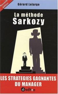 La méthode Sarkozy : Les stratégies gagnantes du manager