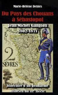 Du Pays des Chouans à Sébastopol : Jean Michel Gangloff (1802-1871) Itinéraire d'un gendarme alsacien au XIXe siècle