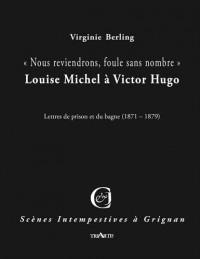 Nous reviendrons, foule sans nombre : Louise Michel à Victor Hugo