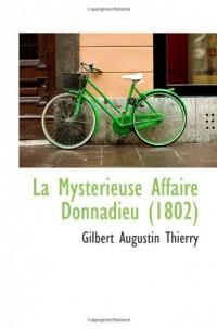 La Mysterieuse Affaire Donnadieu (1802)