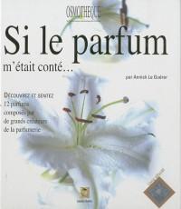 Si le parfum m'était conté... : Livre olfactif