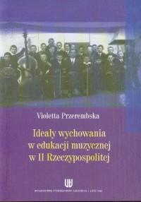 Idealy wychowania w edukacji muzycznej w II Rzeczypospolitej