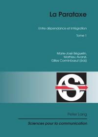 La Parataxe: Tome 1. Entre Dependance Et Integration