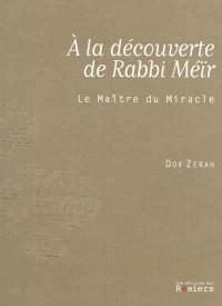 A la Découverte de Rabbi Meir le Maitre du Miracle