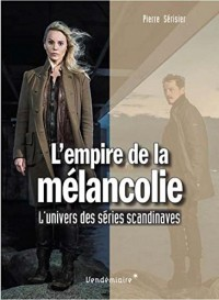 L'empire de la mélancolie : L'univers des séries scandinaves