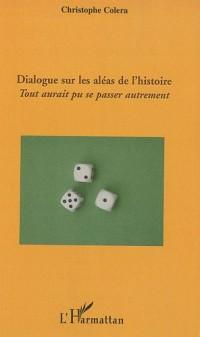 Dialogue sur les aléas de l'histoire : Tout aurait pu se passer autrement