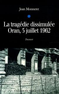 La tragédie dissimulée : Oran, 5 juillet 1962