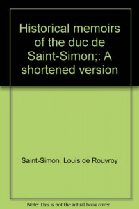 Historical memoirs of the duc de Saint-Simon;: A shortened version