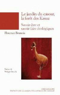 Le jardin du casoar, la forêt des Kasua : Epistémologie des savoir-être et savoir-faire écologiques (Papouasie-Nouvelle-Guinée)