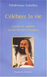 Célébrer la vie : Sri Sri Ravi Shankar