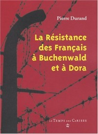 La résistance des Français à Buchenwald et à Dora