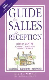 Guide des salles de réception, tome 2 : Edition Centre, Auvergne, Bourgogne, Centre, Limousin