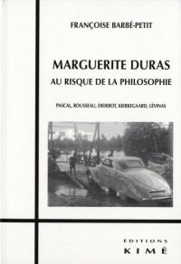 Marguerite Duras au risque de la philosophie : Pascal, Rousseau, Diderot, Kierkegaard, Lévinas