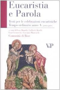 Eucarestia e parola. Testi per le celebrazioni eucaristiche. Tempo ordinario. Anno A vol. 1