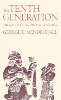 The Tenth Generation: The Origins of the Biblical Tradition