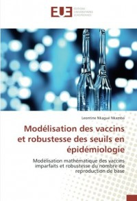 Modélisation des vaccins et robustesse des seuils en épidémiologie: Modélisation mathématique des vaccins imparfaits et robustesse du nombre de reproduction de base