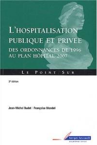 L'hospitalisation publique et privée : Des ordonnances de 1996 au plan Hôpital 2007