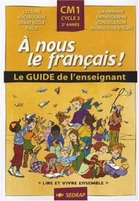 A nous le français ! CM1 Cycle 3 : Le Guide de l'enseignant
