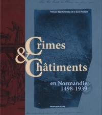 Crimes & châtiments en Normandie (1498-1939)