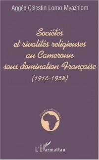 Sociétés et rivalités religieuses au Cameroun sous domination Française (1916-1958)