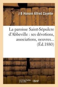 La Paroisse St Sepulcre d Abbeville  ed 1880