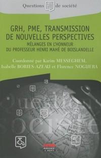 GRH, PME, transmission de nouvelles perspectives : Mélanges en l'honneur du professeur Henri Mahé de Boislandelle