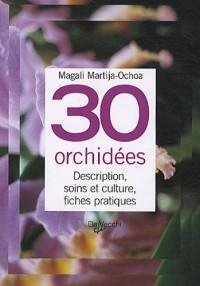 30 orchidées : Description, soins et culture, fiches pratiques