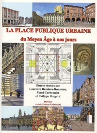 La place publique urbaine : Du Moyen Age à nos jours