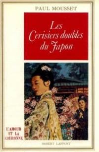 Les cerisiers doubles du Japon Ou Les princesses nippones dont l'amour ne meurt.
