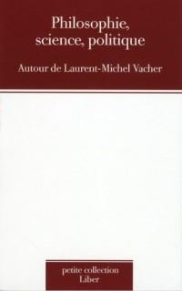 Philosophie Science Politique Autour de Laurent Michel Vacher