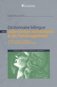 Dictionnaire bilingue des collectivités territoriales et de l'aménagement français-anglais/anglais-français : Vie économique, socio-politique, scolaire et administrative