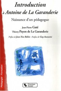 Introduction à Antoine de La Garanderie : Naissance d'un pédagogue