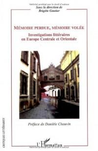 Mémoire perdue, mémoire volée : investigations littéraires en Europe centrale et orientale