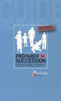 Préparer sa succession : Donation, testament, assurance vie, SCI, régime matrimonial, adoption