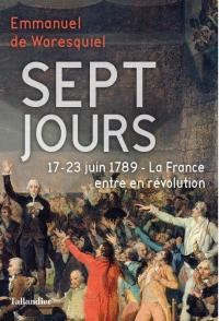 Sept jours : 17-23 juin 1789 La France entre en Révolution