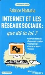 Internet et les réseaux sociaux : que dit la loi ? 3e édition: Liberté d'expression, données personnelles, achats en ligne, Internet au bureau...