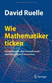 Wie mathematiker ticken: Geniale Kopfe - ihre gedankenwelt und ihre grossten erkenntnisse