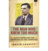 (The Man Who Knew Too Much: Alan Turing and the Invention of Computers) By David Leavitt (Author) Paperback on (Jun , 2007)