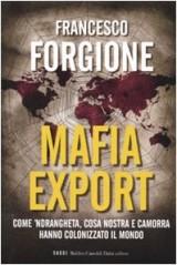 Mafia export. Come 'ndrangheta, cosa nostra e camorra hanno colonizzato il mondo