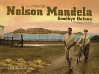 Nelson Mandela : Goodbye Bafana
