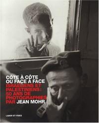 Côte à côte ou face à face : Side by side or face to face : Israéliens et Palestiniens, 50 ans de photographies : Israelis and Palestinians, 50 years of photography