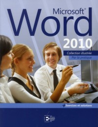 Word 2010 - Collection Illustrée...par la Pratique
