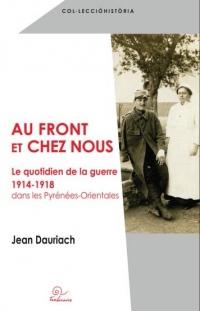 Au front et chez nous : Le quotidien de la guerre 1914-1918 dans les Pyrénées-Orientales
