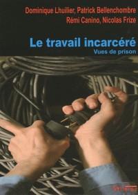 Le travail incarcéré : Vues de prison