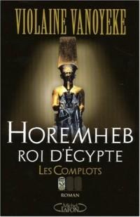 Horemheb, roi d'Egypte, Tome 1 : Les Complots