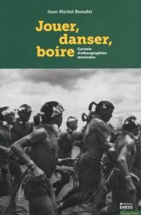 Jouer, danser, boire : Carnets d'ethnographies musicales