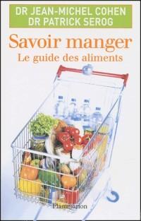 Savoir manger : Le guide des aliments